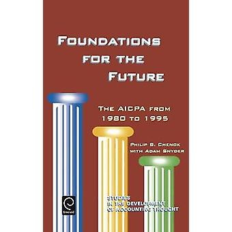 Foundations for the Future The AICPA from 1980 to 1995 by Chenok & Philip B.