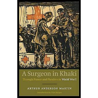 A Surgeon in Khaki Through France and Flanders in World War I Revised by Martin & Arthur Anderson