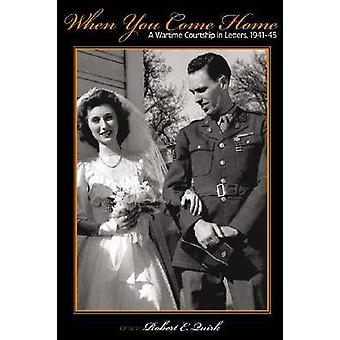 When You Come Home A Wartime Courtship in Letters 194145 by Quirk & Marianne