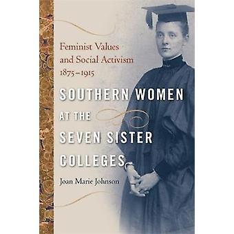 Südlichen Frauen bei den sieben Schwester Colleges feministischen Werten und sozialen Aktivismus 18751915 von Johnson & Joan Marie