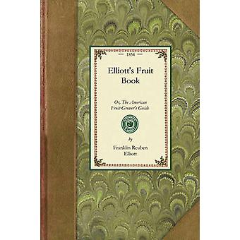 Elliotts Fruit Book by Franklin Reuben Elliott