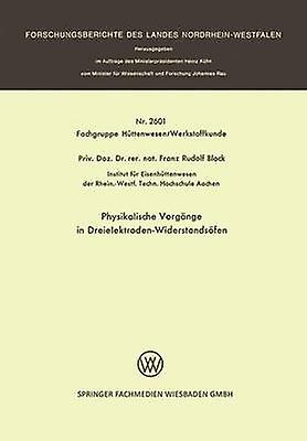 Physikalische Vorgnge in DreielektrodenWiderstandsfen by Block & FranzRudolf