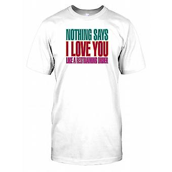 Nothing Says I Love You Like A Restraining Order - Funny Quote Kids T Shirt