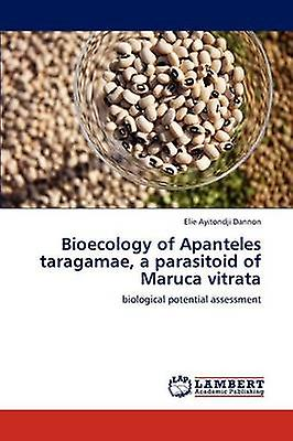 Bioecology of Apanteles Taragamae a Parasitoid of Maruca Vitrata by Dannon & Elie Ayitondji