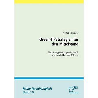 GreenItStrategien Fur Den Mittelstand Nachhaltige Losungen in Der It Und Durch ItUnterstutzung by Reisinger & Niklas