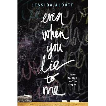 Even When You Lie to Me by Jessica Alcott - 9780385391191 Book