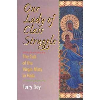 Our Lady of Class Struggle - The Cult of the Virgin Mary in Haiti by T