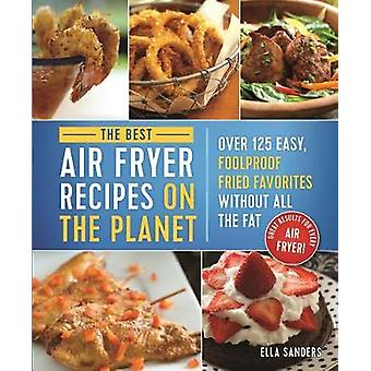 The Best Air Fryer Recipes on the Planet - Over 125 Easy - Foolproof F