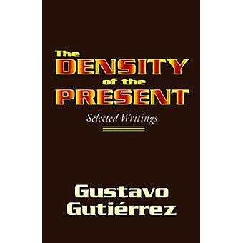 Density of the Present - Selected Writings by Gustavo Gutierrez - 9781