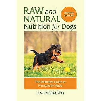 Raw and Natural Nutrition for Dogs - The Definitive Guide to Homemade