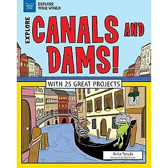 Canals and Dams! - With 25 Science Projects for Kids by Canals and Dam