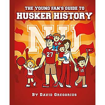 The Young Fan's Guide to Husker History by David Gregorius - 97816317