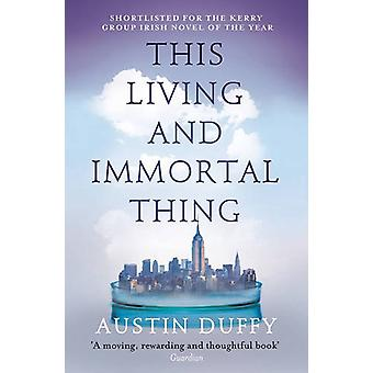 This Living and Immortal Thing by Austin Duffy - 9781783781683 Book
