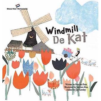 Windmill De Kat - Netherlands by Hyo-Mi Park - Joy Cowley - Jin-Hwa Ki