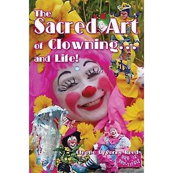 The Sacred Art of Clowning... and Life! by Cleone Lyvonne Reed - 9781