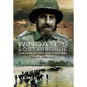 Wingate's Lost Brigade - The First Chindit Operations 1943 by Philip C