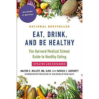 Eat - Drink - and Be Healthy - The Harvard Medical School Guide to Hea