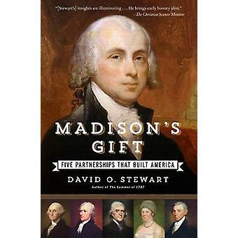 Madison's Gift - Five Partnerships That Built America by David O Stewa