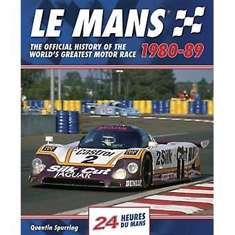 Le Mans: The Official History of the World's Greatest Motor Race 1980-89 (Le Mans Official History) (Hardcover) by Spurring Quentin