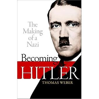 Becoming Hitler - The Making of a Nazi by Thomas Weber - 9780199664627