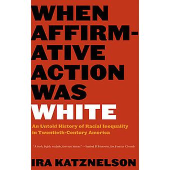 When Affirmative Action Was White - An Untold History of Racial Inequa