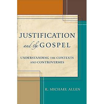 Justification and the Gospel - Understanding the Contexts and Controve