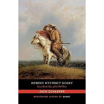 Helden ohne Ruhm - einige gute Männer des alten Westens von Jack Schaefer