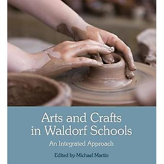 Arts and Crafts in Waldorf Schools - An Integrated Approach by Wolfgan