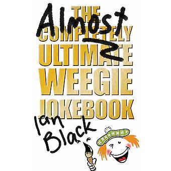 La Weegie Jokebook presque complètement ultime par Ian Black - 9781845
