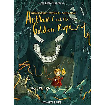 Brownstone's Mythical Collection - Arthur and the Golden Rope by Joe T