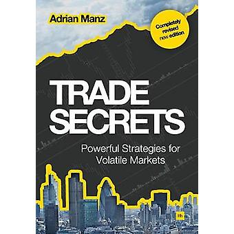 Trade Secrets - Powerful Strategies for Volatile Markets by Adrian Man