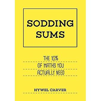 Sodding Sums - The 10% of maths you actually need by Hywel Carver - 97