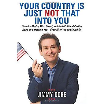 Your Country is Just Not That into You: How the Media, Wall Street, and Both Political Parties Keep on Screwing...