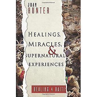 Healings, Miracles, and Supernatural Experiences: Healing 4 Haiti
