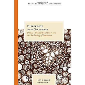 Difference and Givenness: Deleuze's Transcendental Empiricism and the Ontology of Immanence (Topics in Historical Philosophy): Deleuze's Transcendental ... Immanence (Topics in Historical Philosophy)