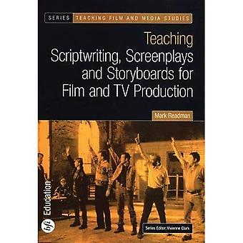 Teaching Scriptwriting, Screenplays and Storyboards for Film and TV Production (Teaching Film and Media Studies)
