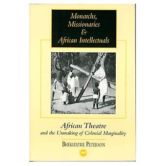Monarques, missionnaires et intellectuels africains: théâtre africain et le défaire de la marginalité Colonial