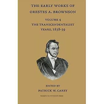 The Early Years of Orestes A. Brownson: Volume 4: The Transcendentalist Years, 1838-39