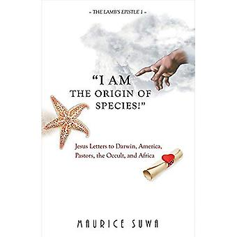 I Am the Origin of Species!: Jesus Letters to Darwin, America, Pastors, the Occult, and Africa (Lamb's Epistle)