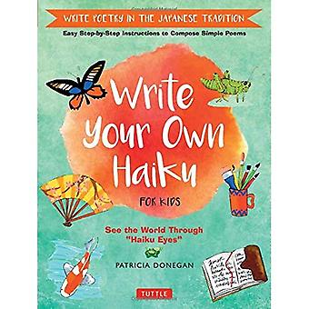Write Your Own Haiku for Kids: Write Poetry in the Japanese Tradition - Easy Step-by-Step Instructions to� Compose Simple Poems