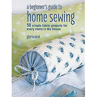 A Beginner's Guide to Home� Sewing: 50 Simple Fabric Projects for Every Room in� the House