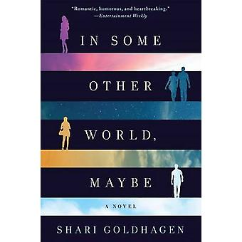 IN SOME OTHER WORLD MAYBE by GOLDHAGEN & SHARI