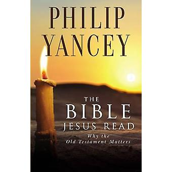 The Bible Jesus Read Why the Old Testament Matters by Yancey & Philip