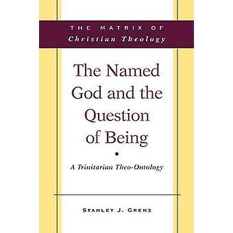 Le Dieu nommé et la Question de l'être par Grenz & Stanley J.