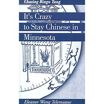 Its Crazy to Stay Chinese in Minnesota Chasing Bingo Tang by Telemaque & Eleanor Wong