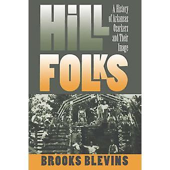 Hill folk A historia av Arkansas Ozarkers och deras bild av Blevins & Brooks
