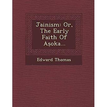 Jainism Or The Early Faith Of Aoka... by Thomas & Edward