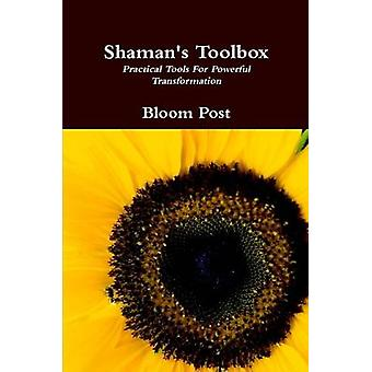Shamans Toolbox Practical Tools for Powerful Transformation by Post & Bloom