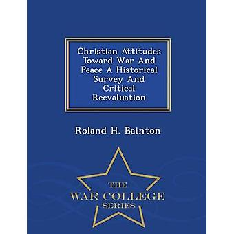 Christian Attitudes Toward War And Peace A Historical Survey And Critical Reevaluation  War College Series by Bainton & Roland H.