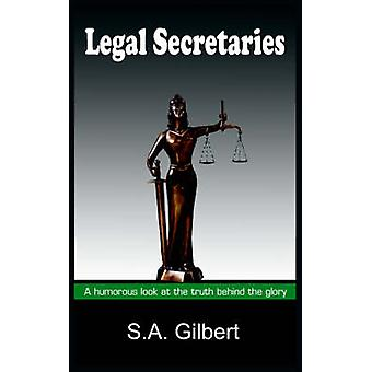Legal Secretaries  A humorous look at the truth behind the glory by Gilbert & S.A.